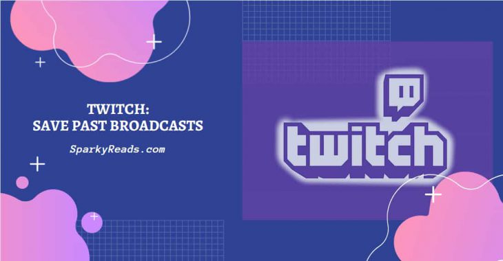 save twitch past broadcasts