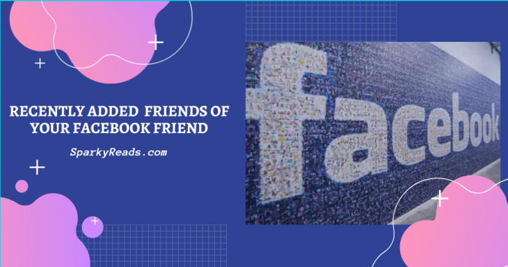 recently added facebook friends of your friends