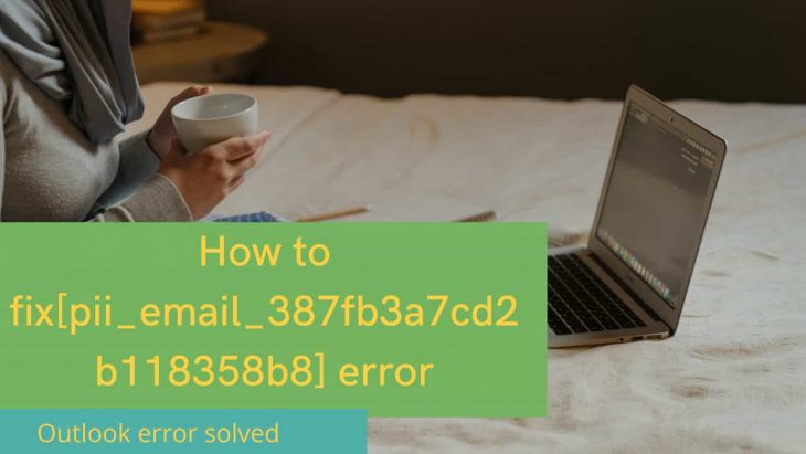 The [pii_email_387fb3a7cd2b118358b8] Outlook error solved