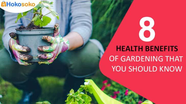 8 Health Benefits of Gardening that You Should Know - Hokosoko