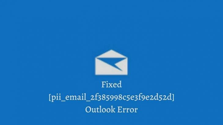Fixed [pii_email_2f385998c5e3f9e2d52d] Outlook Error