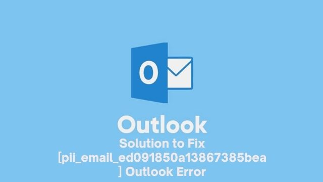 Solution to Fix [pii_email_ed091850a13867385bea] Outlook Error