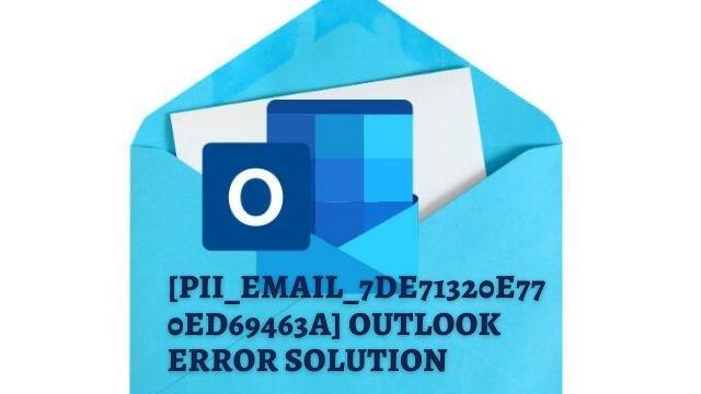 [pii_email_7de71320e770ed69463a] Outlook Error Solution